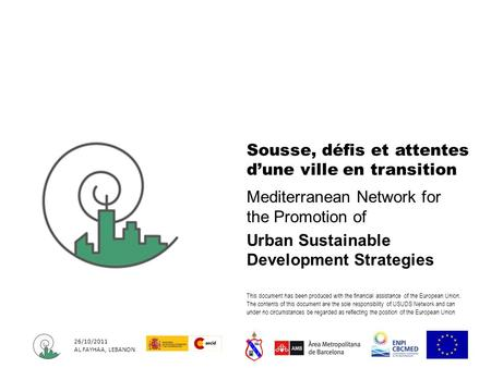 26/10/2011 AL FAYHAA, LEBANON Mediterranean Network for the Promotion of Urban Sustainable Development Strategies Sousse, défis et attentes dune ville.