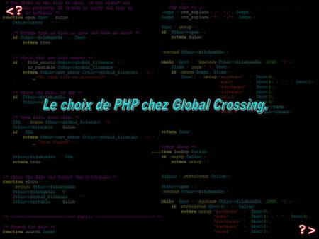 Intro. Qui sommes nous ? Global Crossing Map PHP chez Global Crossing : Pourquoi ? PHP chez Global Crossing.