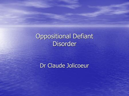 Oppositional Defiant Disorder Dr Claude Jolicoeur.
