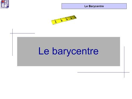 Le barycentre.