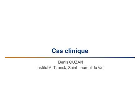 Cas clinique Denis OUZAN Institut A. Tzanck, Saint-Laurent du Var.