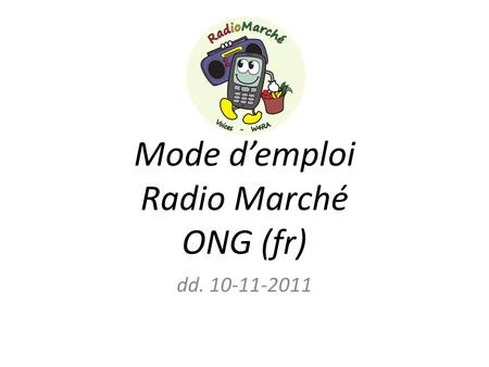 Mode demploi Radio Marché ONG (fr) dd. 10-11-2011.