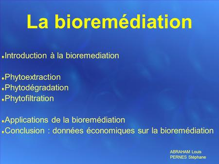 La bioremédiation Introduction à la bioremediation Phytoextraction Phytodégradation Phytofiltration Applications de la bioremédiation Conclusion : données.