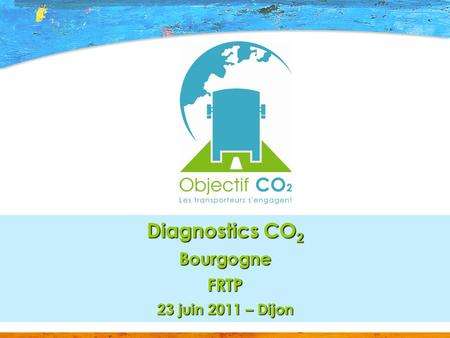 1 Diagnostics CO 2 BourgogneFRTP 23 juin 2011 – Dijon.