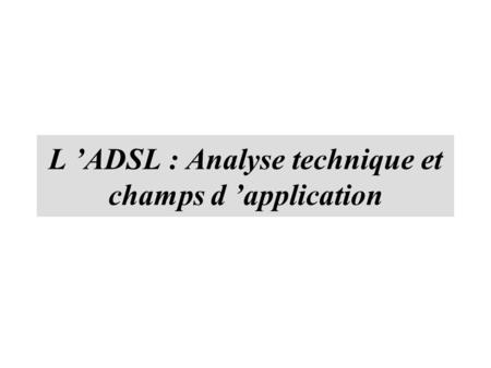 L 'ADSL : Analyse technique et champs d 'application