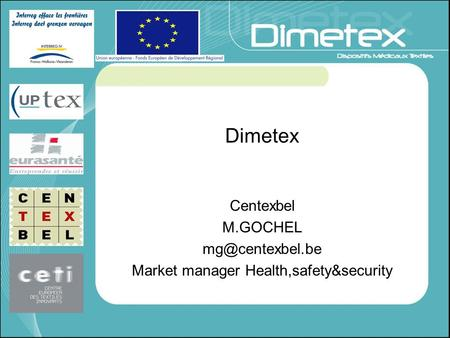 Dimetex Centexbel M.GOCHEL Market manager Health,safety&security.