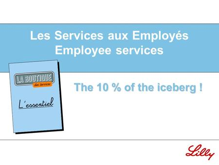 Les Services aux Employés Employee services The 10 % of the iceberg !