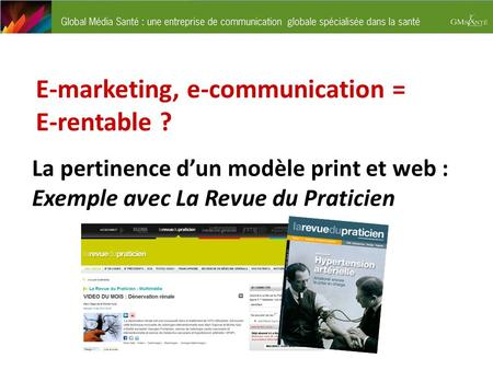 E-marketing, e-communication = E-rentable ? La pertinence dun modèle print et web : Exemple avec La Revue du Praticien.