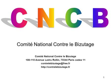 1 Comité National Contre le Bizutage 108-110 Avenue Ledru Rollin, 75544 Paris cedex 11