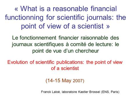 « What is a reasonable financial functionning for scientific journals: the point of view of a scientist » Franck Laloë, laboratoire Kastler Brossel (ENS,