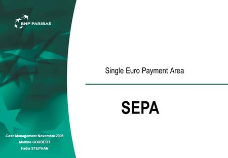 Cash Management Novembre 2006 Martine GOUBERT Fadia STEPHAN Single Euro Payment Area SEPA.
