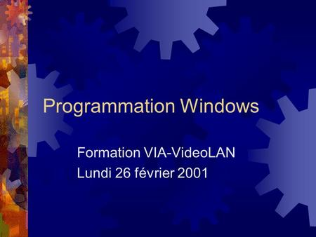 Programmation Windows Formation VIA-VideoLAN Lundi 26 février 2001.