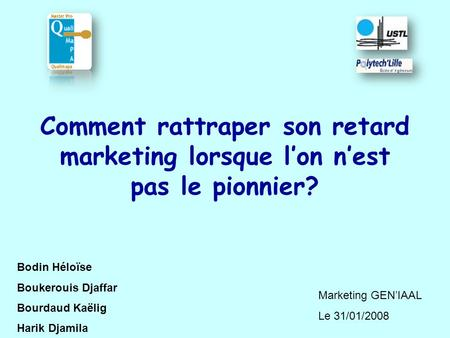 Comment rattraper son retard marketing lorsque lon nest pas le pionnier? Bodin Héloïse Boukerouis Djaffar Bourdaud Kaëlig Harik Djamila Marketing GENIAAL.