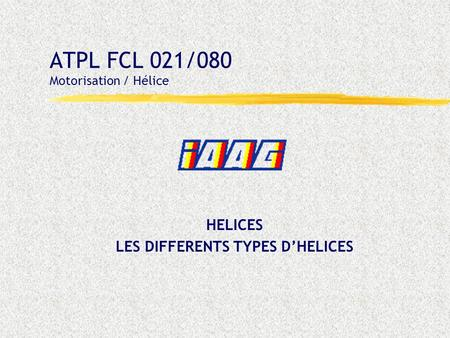 ATPL FCL 021/080 Motorisation / Hélice HELICES LES DIFFERENTS TYPES DHELICES.