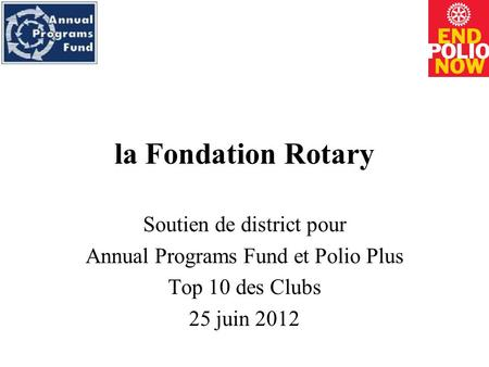 La Fondation Rotary Soutien de district pour Annual Programs Fund et Polio Plus Top 10 des Clubs 25 juin 2012.