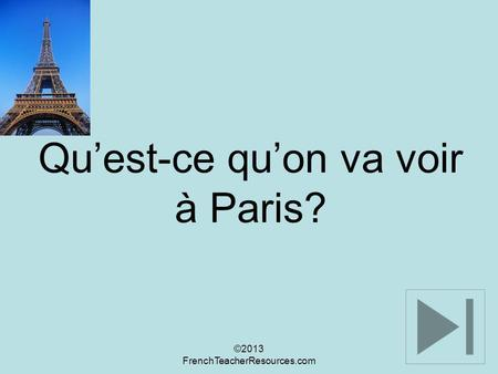 Quest-ce quon va voir à Paris? ©2013 FrenchTeacherResources.com.