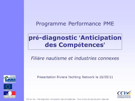CCI du Var - Pré-diagnostic Anticipation des compétences - Tous droits de reproduction réservés Programme Performance PME pr é -diagnostic Anticipation.