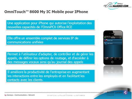 1 COPYRIGHT © 2011 ALCATEL-LUCENT ENTERPRISE. ALL RIGHTS RESERVED. OmniTouch 8600 My IC Mobile pour IPhone Une application pour iPhone qui autorise lexploitation.