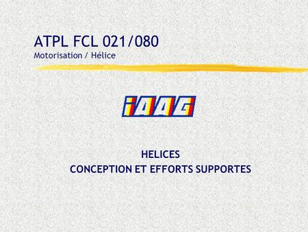ATPL FCL 021/080 Motorisation / Hélice HELICES CONCEPTION ET EFFORTS SUPPORTES.