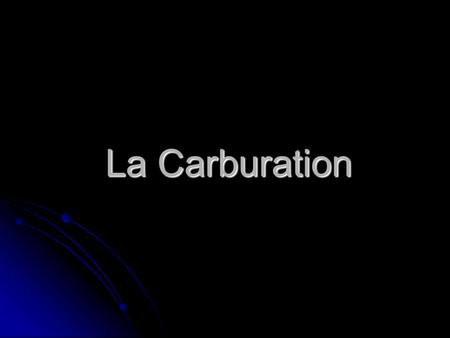 La Carburation.