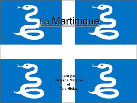 La Martinique La Martinique Ecrit par Natasha Marston et Tara Hickey.