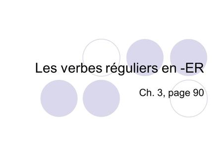 Les verbes réguliers en -ER Ch. 3, page 90. A verb expresses an action or a state. Aimer- to like, to love Parler- to speak Écouter-to listen Quitter-