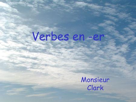 Verbes en -er Monsieur Clark. Infinitive The form of the verb we find in the dictionary is called the infinitive.