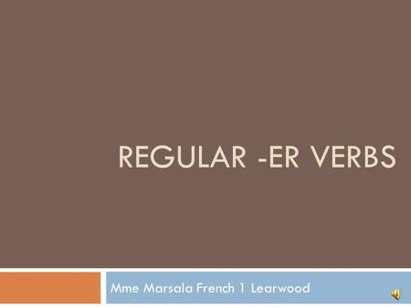 REGULAR -ER VERBS Mme Marsala French 1 Learwood Knowing what subject to use Step 1.