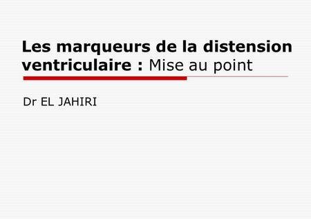 Les marqueurs de la distension ventriculaire : Mise au point Dr EL JAHIRI.