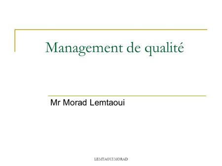 LEMTAOUI MORAD Management de qualité Mr Morad Lemtaoui.