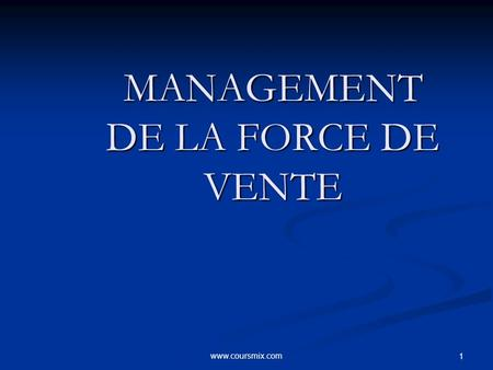 Www.coursmix.com 1 MANAGEMENT DE LA FORCE DE VENTE.