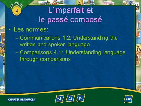 4 Limparfait et le passé composé Les normes: –Communications 1.2: Understanding the written and spoken language –Comparisons 4.1: Understanding language.