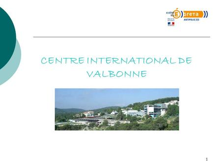 1 CENTRE INTERNATIONAL DE VALBONNE. 2 ETABLISSEMENT PUBLIC DEPENDANT DU MINISTERE DE LEDUCATION NATIONALE.