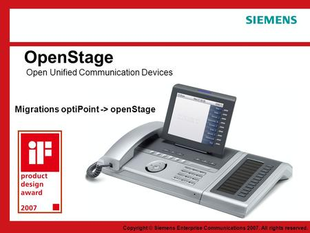 Copyright © Siemens Enterprise Communications 2007. All rights reserved. Juillet 2007 OpenStage Open Unified Communication Devices Migrations optiPoint.