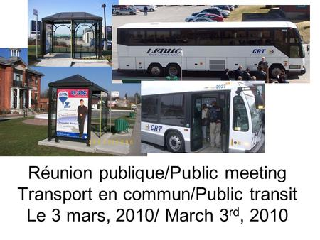 Réunion publique/Public meeting Transport en commun/Public transit Le 3 mars, 2010/ March 3 rd, 2010.