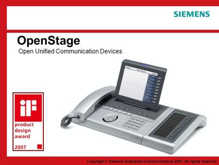 Copyright © Siemens Enterprise Communications 2007. All rights reserved. Juillet 2007 OpenStage Open Unified Communication Devices.