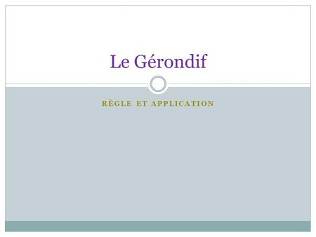 Le Gérondif Règle et Application.