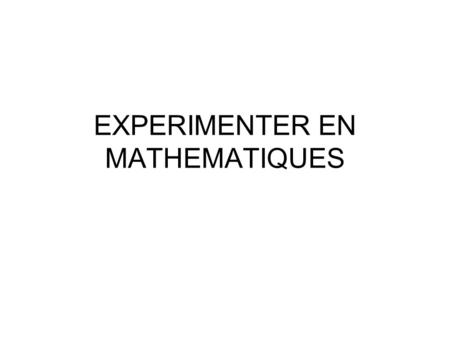 EXPERIMENTER EN MATHEMATIQUES