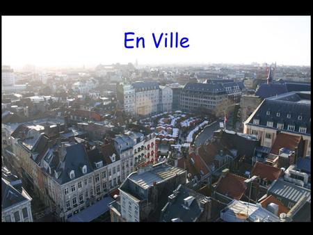 En Ville. Objectifs At the end of this lesson, you will be able to: name (17) places to visit in town ask someone where he/she is going say where you.