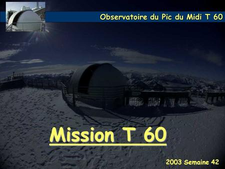 Mission T 60 2003 Semaine 42.