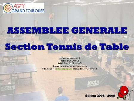 ASSEMBLEE GENERALE Section Tennis de Table Saison 2008 - 2009 47 rue de Soupetard 31500 TOULOUSE Tel & Fax : 05 61 11 90 79
