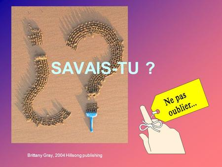 SAVAIS-TU ? Brittany Gray, 2004 Hillsong publishing.