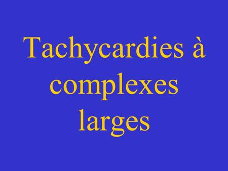 Tachycardies à complexes larges