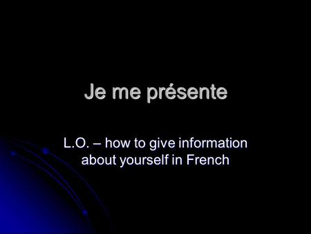 Je me présente L.O. – how to give information about yourself in French.