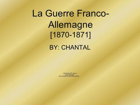 La Guerre Franco- Allemagne [1870-1871] BY: CHANTAL.