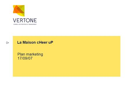 La Maison cHeer uP Plan marketing 17/09/07.