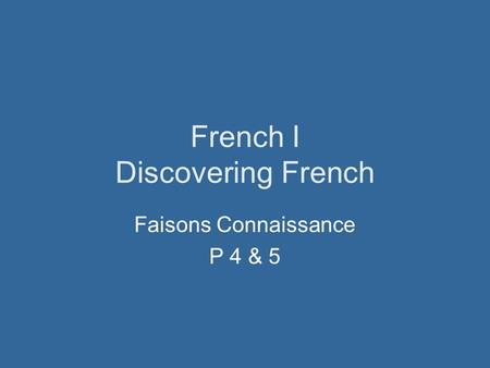 French I Discovering French Faisons Connaissance P 4 & 5.