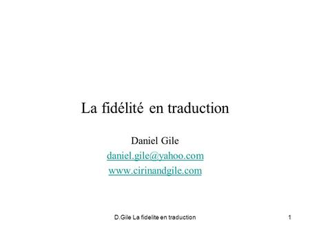 D.Gile La fidelite en traduction1 La fidélité en traduction Daniel Gile