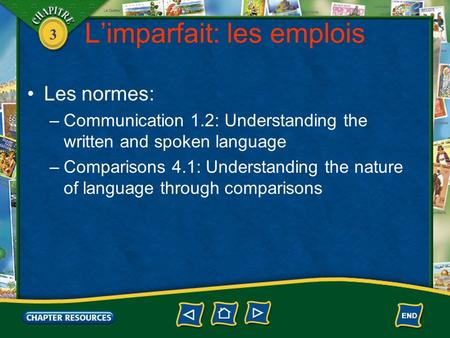 3 Limparfait: les emplois Les normes: –Communication 1.2: Understanding the written and spoken language –Comparisons 4.1: Understanding the nature of language.