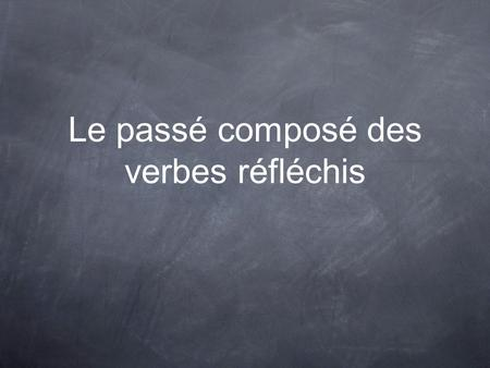 Le passé composé des verbes réfléchis. A verb is called reflexive because the action of the verb falls on the reflexive pronoun For example: se laver.